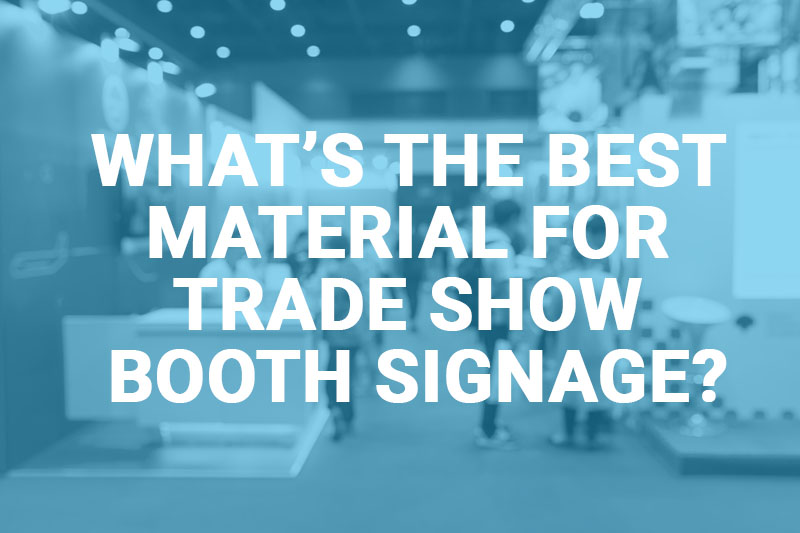 What's the Best Material for Trade Show Booth Signage?