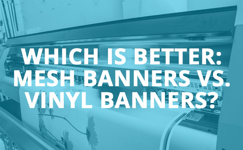 Which Is Better: Mesh Banners vs. Vinyl Banners?