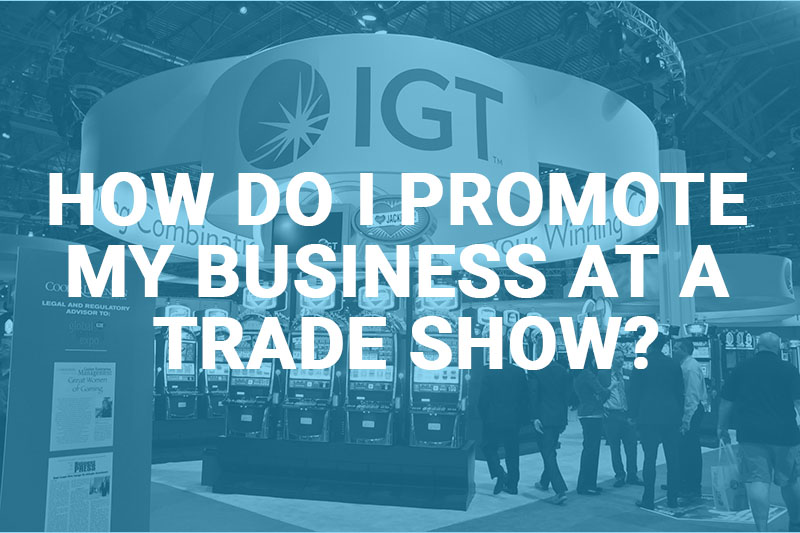How Do I Promote My Business at a Trade Show