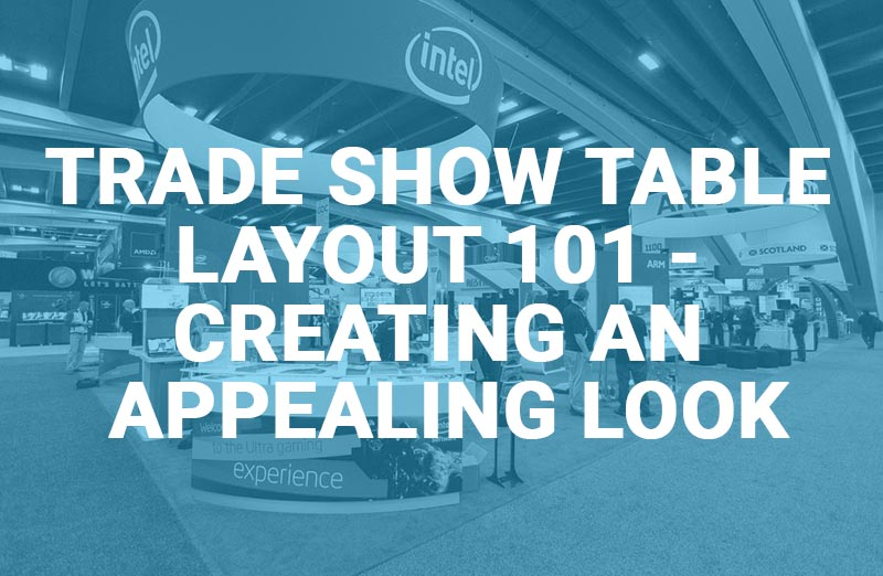 Trade Show Table Layout 101- Creating an Appealing Look